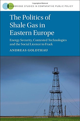 The Politics of Shale Gas in Eastern Europe: Energy Security, Contested Technologies and the Social...