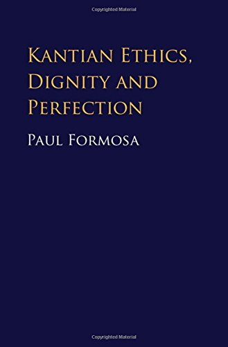 Kantian Ethics, Dignity and Perfection: Formosa, Paul