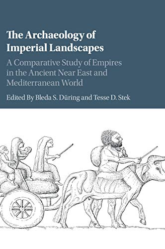 9781107189706: The Archaeology of Imperial Landscapes: A Comparative Study of Empires in the Ancient Near East and Mediterranean World