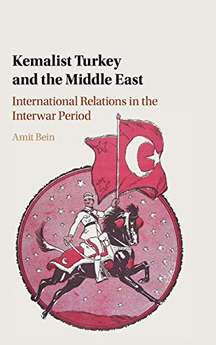 Kemalist Turkey and the Middle East: International: Amit Bein