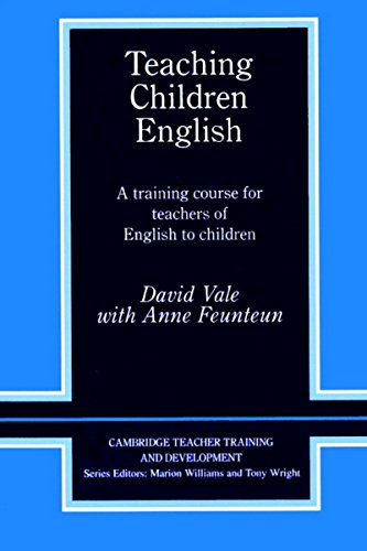 Teaching Children English: A Training Course for Teachers of English to Children: David Vale & Anne...