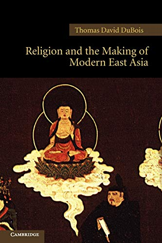 Religion and the Making of Modern East Asia (New Approaches to Asian History): DuBois, Thomas David