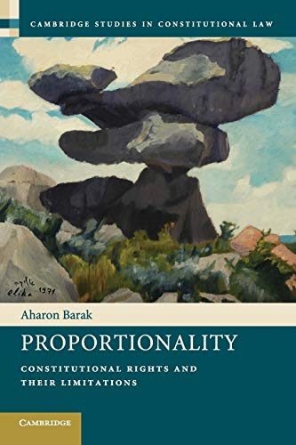 Proportionality: Constitutional Rights and Their Limitations (Paperback): Aharon Barak