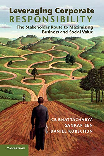 Leveraging Corporate Responsibility: The Stakeholder Route to: C. B. Bhattacharya;