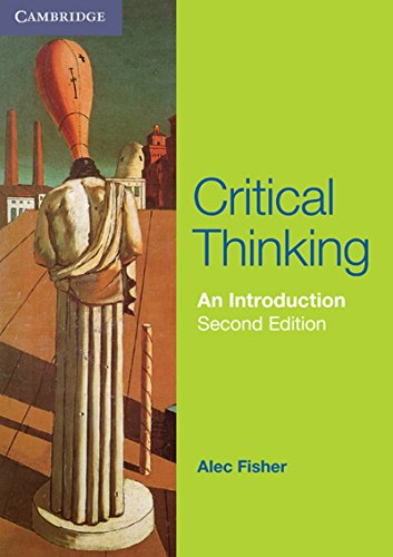 fisher a. (2001). critical thinking an introduction. cambridge cambridge university press Critical thinking: an introduction (cambridge international examinations)   publisher: cambridge university press (december 10, 2001) language: english .