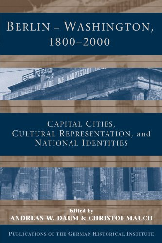 9781107402584: Berlin - Washington, 1800–2000: Capital Cities, Cultural Representation, and National Identities (Publications of the German Historical Institute)