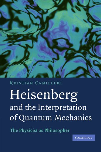 9781107403512: Heisenberg and the Interpretation of Quantum Mechanics: The Physicist as Philosopher