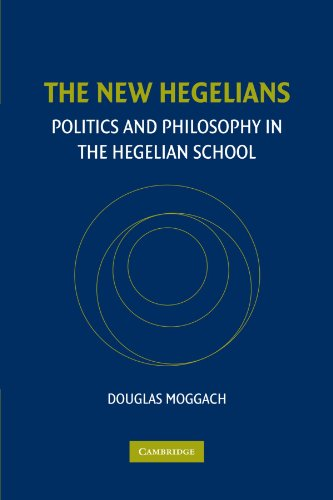 The New Hegelians: Politics and Philosophy in the Hegelian School: Douglas Moggach