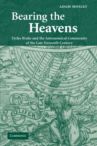 9781107403659: Bearing the Heavens: Tycho Brahe and the Astronomical Community of the Late Sixteenth Century