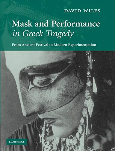 9781107404793: Mask and Performance in Greek Tragedy: From Ancient Festival to Modern Experimentation