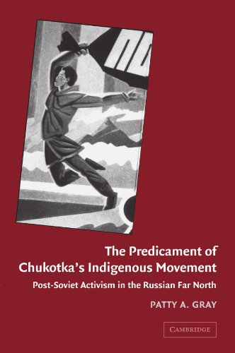 The Predicament of Chukotkas Indigenous Movement: Post-soviet Activism in the Russian Far North: ...