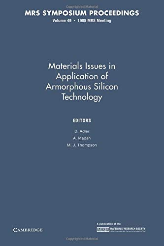 Materials Issues in Applications of Amorphous Silicon Technology: EDITED BY D. ADLER , A. MADAN , M...