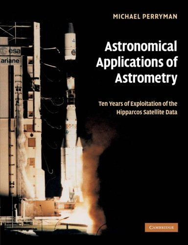 9781107407008: Astronomical Applications of Astrometry: Ten Years of Exploitation of the Hipparcos Satellite Data