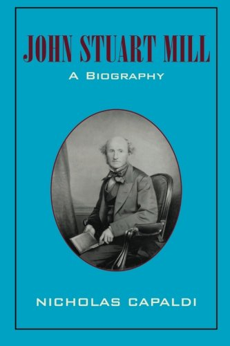 John Stuart Mill: A Biography (1107407036) by Nicholas Capaldi