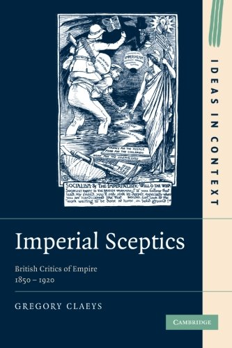 Imperial Sceptics: British Critics of Empire, 1850-1920 (Ideas in Context): Claeys, Gregory