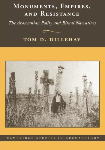 Monuments, Empires, and Resistance: The Araucanian Polity: Tom D. Dillehay