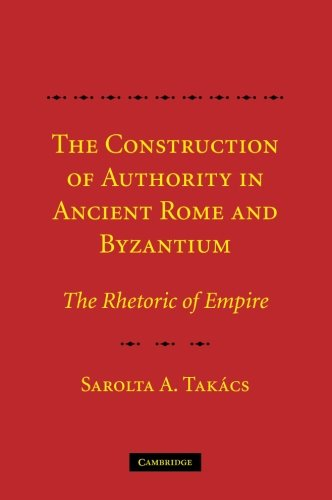 9781107407930: The Construction of Authority in Ancient Rome and Byzantium: The Rhetoric of Empire