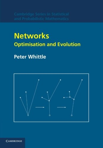 Networks: Optimisation and Evolution (Cambridge Series in Statistical and Probabilistic Mathematics...