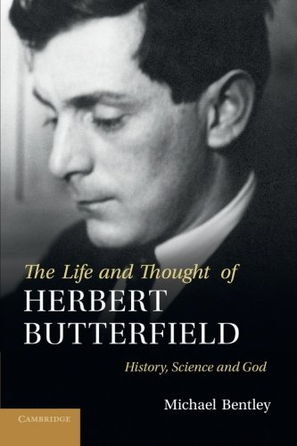 9781107411425: The Life and Thought of Herbert Butterfield: History, Science and God