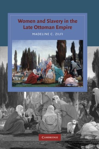 9781107411456: Women and Slavery in the Late Ottoman Empire: The Design Of Difference (Cambridge Studies in Islamic Civilization)