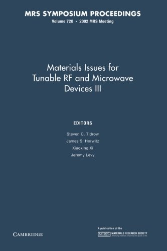 Materials Issues for Tunable RF and Microwave Devices III: Volume 720: Edited by Steven C. Tidrow ,...