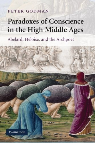 9781107412613: Paradoxes of Conscience in the High Middle Ages: Abelard, Heloise and the Archpoet (Cambridge Studies in Medieval Literature)