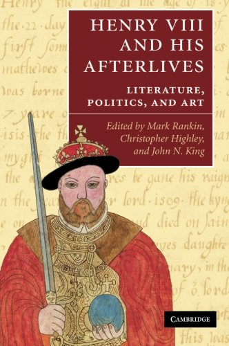Henry VIII and his Afterlives: Literature, Politics, and Art: Cambridge University Press