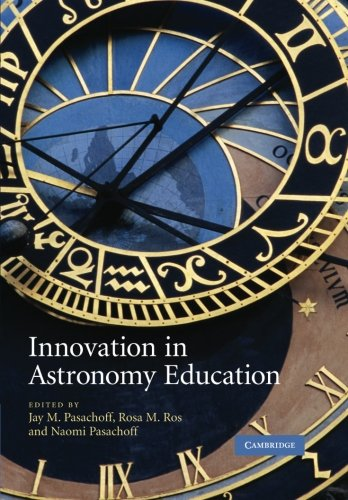 Innovation in Astronomy Education: EDITED BY JAY M. PASACHOFF , ROSA M. ROS , NAOMI PASACHOFF