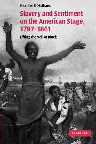 Slavery and Sentiment on the American Stage, 1787-1861: Lifting the Veil of Black: Heather S. ...
