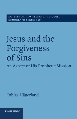 9781107414815: Jesus and the Forgiveness of Sins: An Aspect of his Prophetic Mission (Society for New Testament Studies Monograph Series)