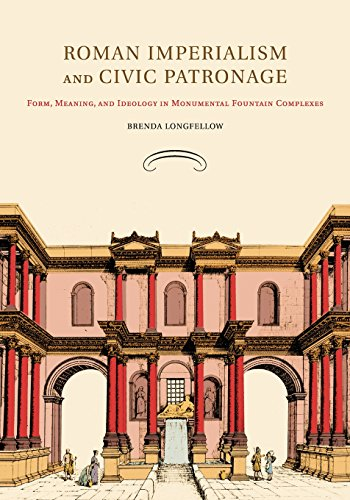 9781107415249: Roman Imperialism and Civic Patronage: Form, Meaning, and Ideology in Monumental Fountain Complexes