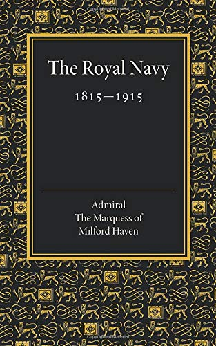 Royal Navy 1815-1915: The Rede Lecture 1918: Admiral the Marquess of Milford Haven