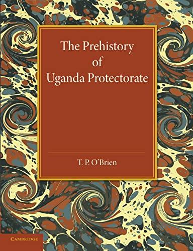 The Prehistory of Uganda Protectorate: O'Brien, T. P.