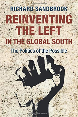 Reinventing the Left in the Global South: The Politics of the Possible: Sandbrook, Richard