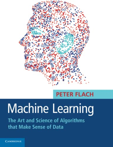 9781107422223: Machine Learning: The Art and Science of Algorithms that Make Sense of Data