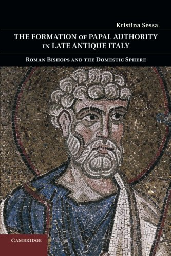 9781107423480: The Formation of Papal Authority in Late Antique Italy: Roman Bishops And The Domestic Sphere