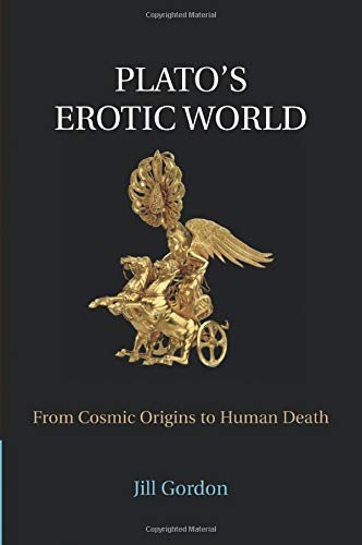 Plato's Erotic World: From Cosmic Origins to Human Death: Gordon, Dr Jill
