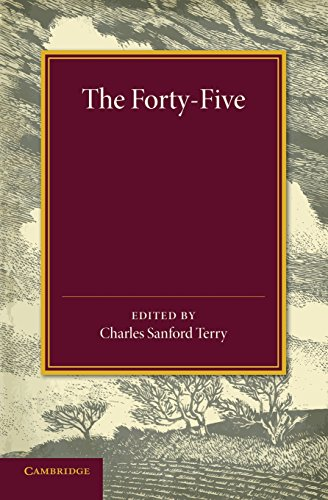 The Forty-Five: A Narrative of the Last Jacobite Rising by Several Contemporary Hands