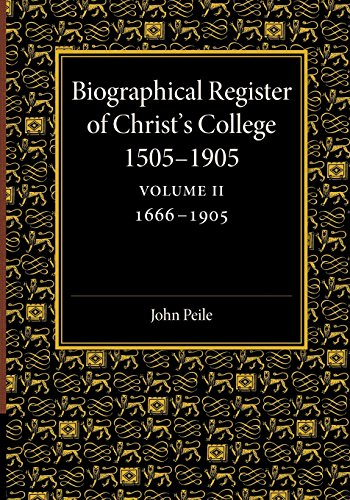 """Biographical Register of Christ's College, 1505â€""""1905: COMPILED BY JOHN PEILE"""