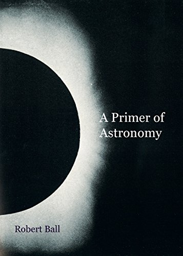 A Primer of Astronomy: Ball, Robert