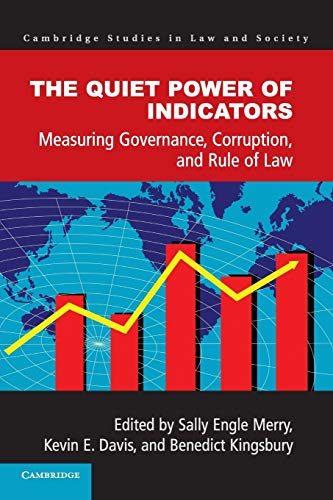 The Quiet Power of Indicators: Measuring Governance, Corruption, and Rule of Law (Cambridge Studies...