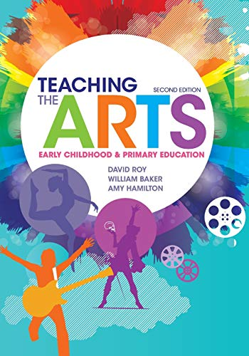 Teaching the Arts: Early Childhood and Primary Education: Roy, David; Baker, William; Hamilton, Amy