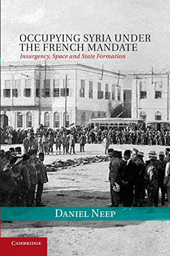Occupying Syria under the French Mandate: Insurgency, Space and State Formation (Cambridge Middle ...