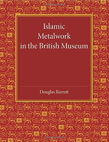 Islamic Metalwork in the British Museum: Barrett, Douglas