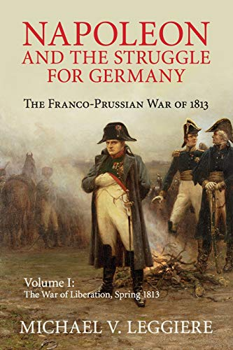 9781107439733: Napoleon and the Struggle for Germany: The Franco-Prussian War of 1813 (Cambridge Military Histories) (Volume 1)