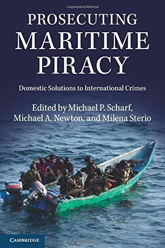 Prosecuting Maritime Piracy: Domestic Solutions to International Crimes: Scharf, Michael P.