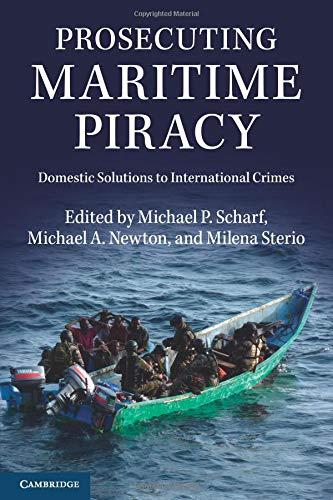 Prosecuting Maritime Piracy: Domestic Solutions to International Crimes: Scharf, Michael P.