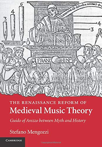 The Renaissance Reform of Medieval Music Theory: Guido of Arezzo between Myth and History: Mengozzi...