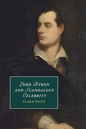 9781107442955: Lord Byron and Scandalous Celebrity (Cambridge Studies in Romanticism)