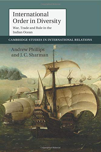International Order in Diversity: War, Trade and Rule in the Indian Ocean (Cambridge Studies in ...